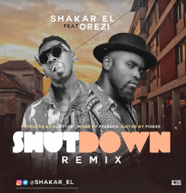 New Music: Shakar El – Shutdown (Remix) ft. Orezi