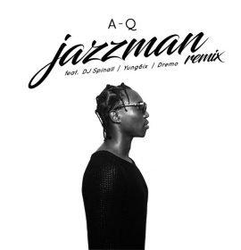 New Music: A-Q – Jazzman (Remix) ft. DJ Spinall, Yung6ix, Dremo