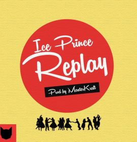 Ice Prince teams up with Masterkraft for 'Replay', Listen here!