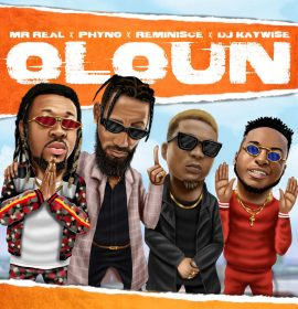 Listen to Mr. Real's Oloun (feat. Phyno, Reminisce & DJ Kaywise)