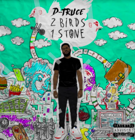 Stream D-Truce's '2 Birds, 1 Stone' debut album