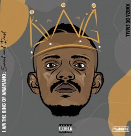 Stream Kabza De Small's I Am the King of Amapiano: Sweet & Dust