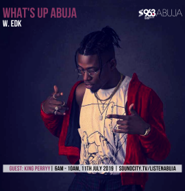 King Perryy on 'What's Up Abuja' with EDK – Listen to the Podcast