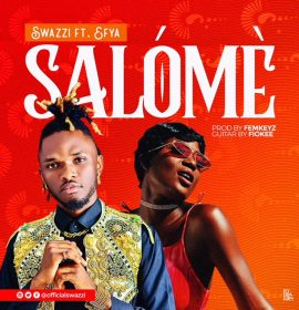 Swazzi serves smash afrofusion number titled 'Salómè' feat. sultry Efya – watch!