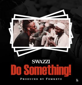 Swazzi follows up Efya-assisted record with 'Do Something'